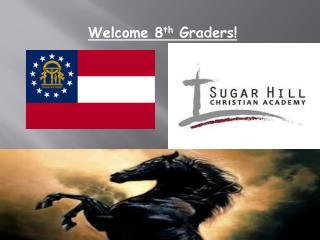 Welcome 8 th  Graders!