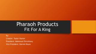 Pharaoh Products Fit For A King
