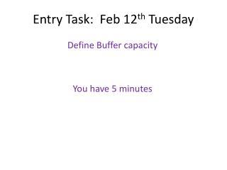 Entry Task:  Feb 12 th  Tuesday