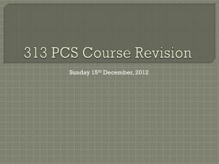 313 PCS Course Revision