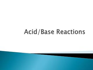 Acid/Base Reactions