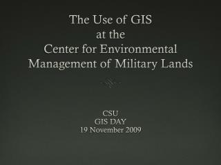 The Use of GIS at the Center  for Environmental Management of Military Lands