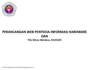 PERANCANGAN WEB PENYEDIA INFORMASI HARDWARE DAN Titis Wisnu Wardana, 33101655