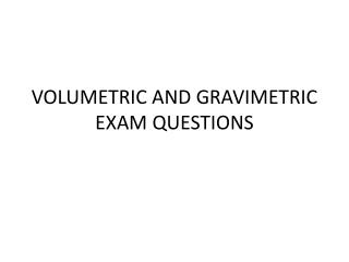 VOLUMETRIC AND GRAVIMETRIC EXAM QUESTIONS