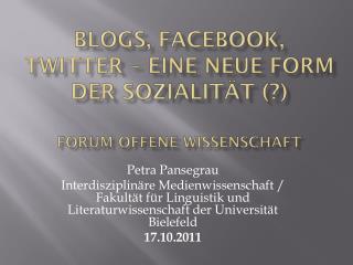 Blogs ,  Facebook ,  Twitter  � Eine neue Form der  Sozialit�t (?) Forum Offene  Wissenschaft
