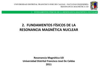 UNIVERSIDAD DISTRITAL FRANCISCO JOSE DE  CALDAS - FACULTAD INGENIERÍA RESONANCIA MAGNÈTICA UD
