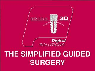 THE SIMPLIFIED GUIDED SURGERY