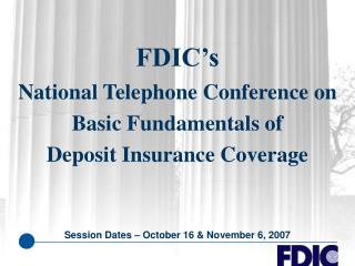 FDIC s  National Telephone Conference on  Basic Fundamentals of  Deposit Insurance Coverage