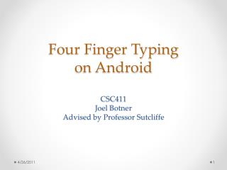 Four Finger Typing on Android CSC411 Joel  Botner Advised by Professor Sutcliffe