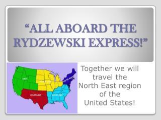 """""""ALL ABOARD THE  RYDZEWSKI EXPRESS!"""""""