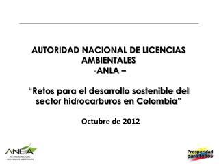 """AUTORIDAD NACIONAL DE LICENCIAS  AMBIENTALES  ANLA – """"Retos para el desarrollo sostenible del"""