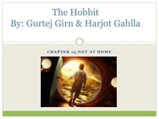 The Hobbit By: Gurtej Girn & Harjot Gahlla