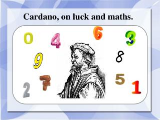 Cardano , on  luck  and maths.