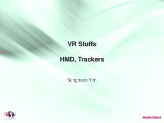 VR  Stuffs  HMD , Trackers