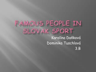 Famous people  in  slovak sport