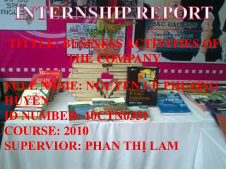 INTERNSHIP REPORT TITTLE: BUSINESS ACTIVITIES OF THE COMPANY FULL NAME: NGUYỄN LÊ PHƯƠNG HUYỀN