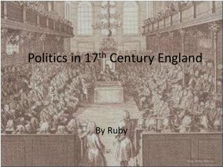 Politics in 17 th  Century England