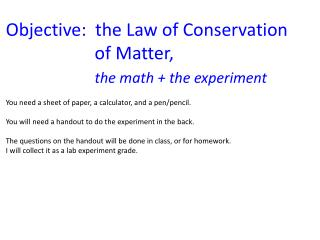 Objective:  the Law of Conservation                       of Matter,  the math + the experiment