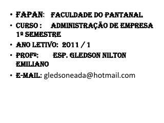 FAPAN :    Faculdade do Pantanal Curso  :      Administração  de Empresa 1º semestre
