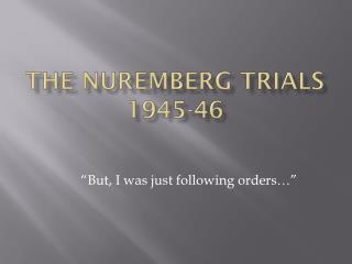 The Nuremberg Trials  1945-46