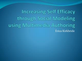 Increasing Self Efficacy through Social Modeling using Multimedia Authoring