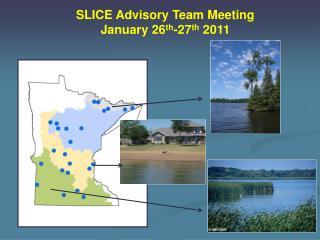 SLICE Advisory Team Meeting January 26 th -27 th  2011