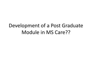 Development of a Post Graduate Module in MS Care??