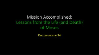 Mission Accomplished:  Lessons from the Life (and Death)  of Moses
