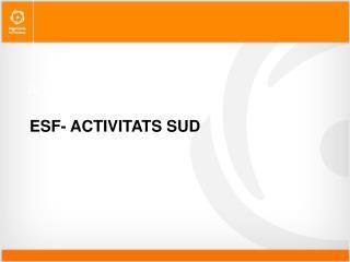ESF- ACTIVITATS SUD