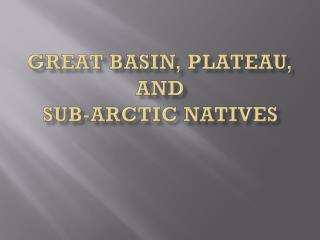 Great Basin, Plateau, and  Sub-Arctic Natives