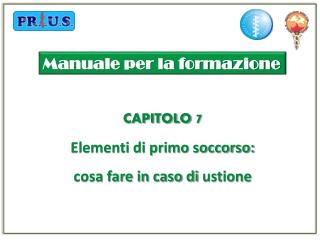 CAPITOLO  7 Elementi di primo soccorso:  cosa  fare in caso di  ustione