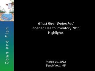 Ghost River Watershed Riparian Health Inventory 2011 Highlights