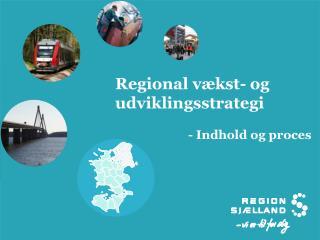 Regional vækst- og udviklingsstrategi                         - Indhold og proces