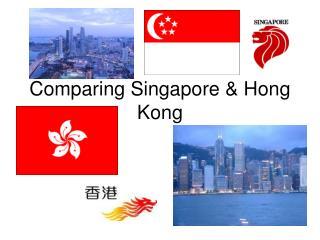 Comparing Singapore  Hong Kong