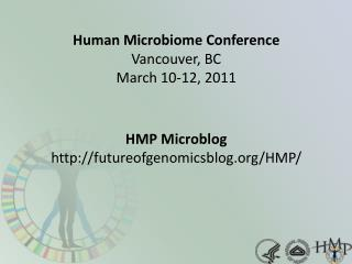 Human  Microbiome  Conference Vancouver, BC March 10-12, 2011