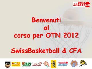 Benvenuti al corso  per OTN 2012 SwissBasketball  & CFA