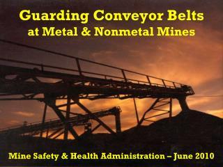 Guarding Conveyor Belts at Metal  Nonmetal Mines