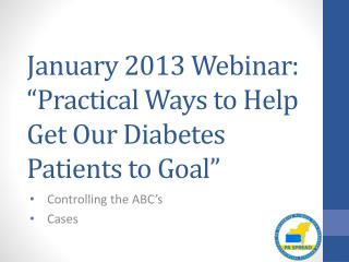 "January 2013 Webinar: ""Practical Ways to Help Get Our Diabetes Patients to Goal"""