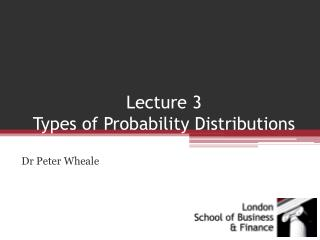 Lecture 3  Types  of  Probability  Distributions