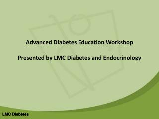 Advanced Diabetes Education Workshop Presented by LMC Diabetes and Endocrinology