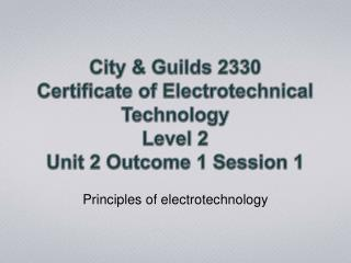 City & Guilds 2330 Certificate of Electrotechnical Technology Level 2 Unit 2 Outcome 1 Session 1