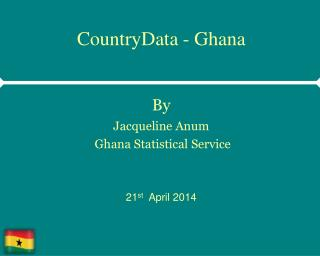 CountryData  - Ghana By Jacqueline  Anum  Ghana Statistical Service