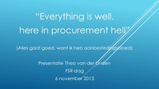""" Everything  is well,  here  in  procurement hell """
