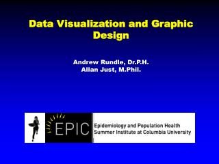 Data Visualization and Graphic Design Andrew Rundle,  Dr.P.H . Allan Just,  M.Phil.
