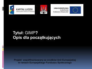 Tytuł: GIMP ?  Opis dla początkujących