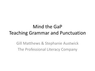 Mind the  GaP Teaching Grammar and Punctuation