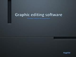 Graphic editing software ( Grafinio redagavimo programos )