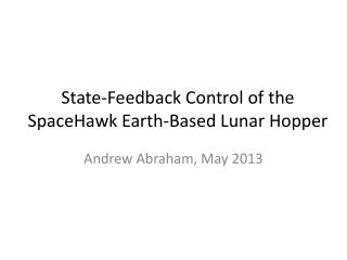 State-Feedback Control of the  SpaceHawk  Earth-Based Lunar Hopper