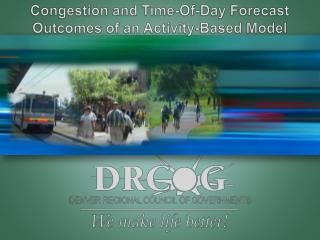 Congestion and Time-Of-Day Forecast Outcomes of an Activity-Based Model