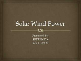 Solar Wind Power